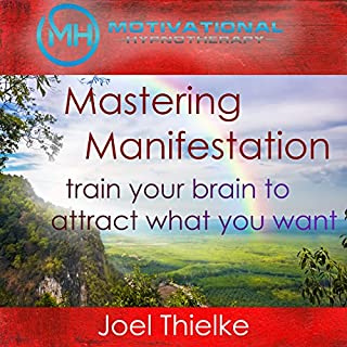 Mastering Manifestation     Train Your Brain to Attract What You Want with Self-Hypnosis and Meditation              By:                                                                                                                                 Joel Thielke                               Narrated by:                                                                                                                                 Joel Thielke                      Length: 53 mins     211 ratings     Overall 4.5