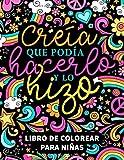 Creía que podía hacerlo y lo hizo: Libro de colorear para niñas: 37 páginas cargadas de...