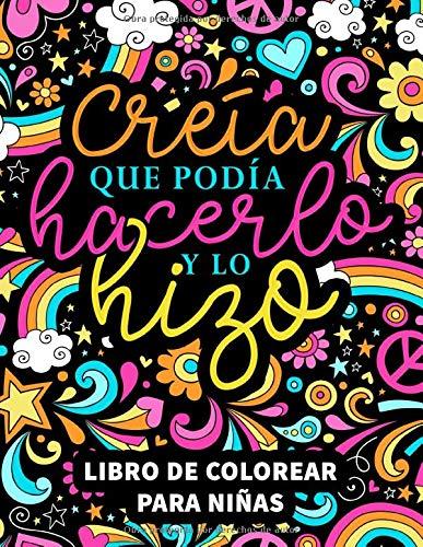 Creía que podía hacerlo y lo hizo: Libro de colorear para niñas: 37 páginas cargadas de motivación e inspiración para chicas de 8 a 13 años