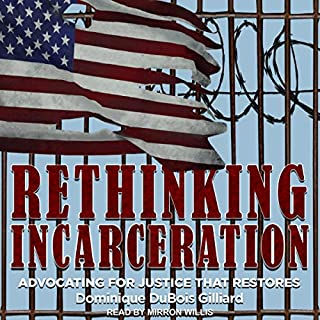 Rethinking Incarceration     Advocating for Justice That Restores              By:                                                                                                                                 Dominique DuBois Gilliard                               Narrated by:                                                                                                                                 Mirron Willis                      Length: 7 hrs and 16 mins     Not rated yet     Overall 0.0