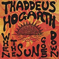 When the Sun Goes Down by Thaddeus Hogarth (1999-08-16)