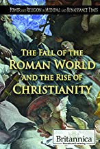 The Fall of the Roman World and the Rise of Christianity