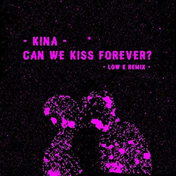 Can We Kiss Forever (Low E Remix)