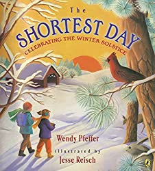 Image: The Shortest Day: Celebrating the Winter Solstice | Paperback – Picture Book: 40 pages | by Wendy Pfeffer (Author), Jesse Reisch (Illustrator). Publisher: Puffin Books; Illustrated edition (September 4, 2014)