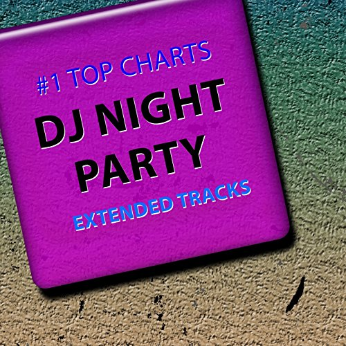 #1 Top Charts DJ Night Party Extended Tracks (Top 60 Best Club Top Disco Music Ibiza Party Mix House Tribal Beach Techno Trance Future Sounds for DJ Set) [Explicit]