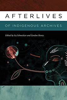 Afterlives of Indigenous Archives