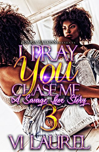 I Pray You Chase Me 3: a Savage Love Story