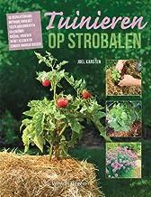 Tuinieren op strobalen: de revolutionaire methode voor het telen van groenten en kruiden: overal, vroeger in het seizoen e...