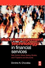 Risk Management Technology in Financial Services: Risk Control, Stress Testing, Models, and IT Systems and Structures (Elsevier Finance)