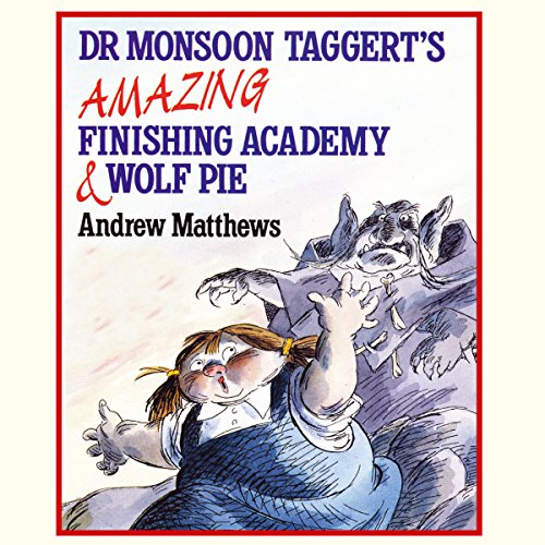 Dr Monsoon Taggert's Amazing Finishing Academy & Wolf Pie audiobook cover art