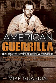 American Guerrilla: The Forgotten Heroics of Russell W. Volckmann―the Man Who Escaped from Bataan, Raised a Filipino Army ...