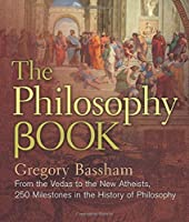 The Philosophy Book: From the Vedas to the New Atheists, 250 Milestones in the History of Philosophy (Sterling Milestones) by Gregory Bassham(2016-09-06)