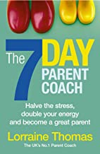 The 7 Day Parent Coach: Halve the stress, double your energy and become a great parent
