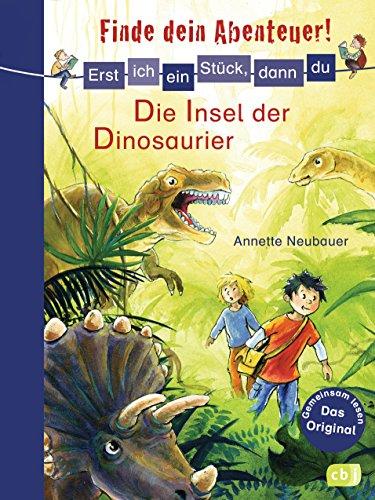 Erst ich ein Stück, dann du - Finde dein Abenteuer! Die Insel der Dinosaurier: Für das gemeinsame Lesenlernen ab der 1. Klasse (Erst ich ein Stück... Finde dein Abenteuer!, Band 6)