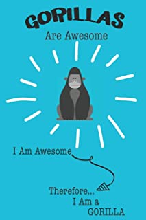 Gorillas Are Awesome I Am Awesome Therefore I Am a Gorilla: Cute Gorilla Lovers Journal / Notebook / Diary / Birthday or Christmas Gift (6x9 - 110 Blank Lined Pages)
