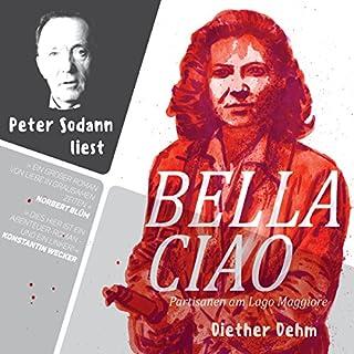 Bella Ciao     Partisanen am Lago Maggiore              Autor:                                                                                                                                 Diether Dehm                               Sprecher:                                                                                                                                 Peter Sodann                      Spieldauer: 16 Std. und 1 Min.     6 Bewertungen     Gesamt 4,0