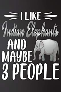 I like  Indian Elephants and Maybe 3 People: Perfect  Indian Elephants Lover Gift For Girl. Cute Notebook for  Indian Elep...