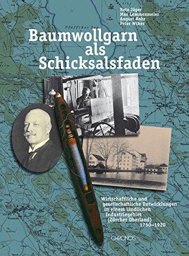 Baumwollgarn als Schicksalsfaden: Wirtschaftliche und gesellschaftliche Entwicklungen in einem ländlichen Industriegebiet (Zürcher Oberland) 1750-1920
