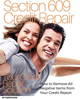 Section 609 Credit Repair Your Credit Repair Solution: Remove Derogatory Accounts In 30 Days Using The Fair Credit Reporting Act  Using Loopholes (Section 609), Overcome Debt.