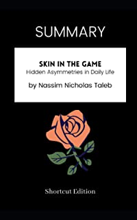 SUMMARY - Skin in the Game: Hidden Asymmetries in Daily Life by Nassim Nicholas Taleb