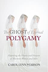 The Ghost of Eternal Polygamy: Haunting the Hearts and Heaven of Mormon Women and Men Kindle Edition