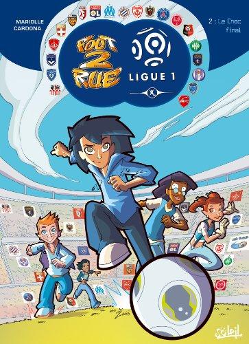 Foot 2 Rue Ligue 1 T02: Le Choc Final