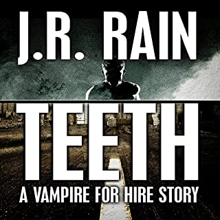 Teeth     A Vampire for Hire Story              By:                                                                                                                                 J.R. Rain                               Narrated by:                                                                                                                                 Eric Stuart                      Length: 1 hr and 31 mins     96 ratings     Overall 3.5