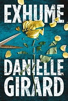 Exhume (Dr. Schwartzman Book 1) by [Danielle Girard]