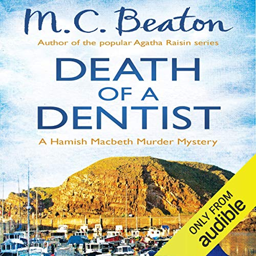 Death of a Dentist     Hamish Macbeth, Book 13              By:                                                                                                                                 M. C. Beaton                               Narrated by:                                                                                                                                 David Monteath                      Length: 6 hrs and 27 mins     8 ratings     Overall 4.4