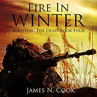 Fire in Winter     Surviving the Dead, Volume 4              By:                                                                                                                                 James N. Cook                               Narrated by:                                                                                                                                 Guy Williams                      Length: 16 hrs and 42 mins     44 ratings     Overall 4.5