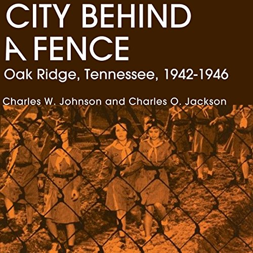 City Behind A Fence: Oak Ridge, Tennessee, 1942-1946 audiobook cover art