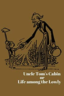 Uncle Tom's Cabin or Life among the Lowly: By Harriet Beecher Stowe