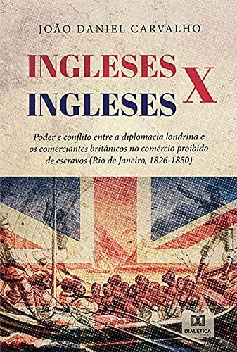 Ingleses x Ingleses: poder e conflito entre a diplomacia londrina e os comerciantes britânicos no comércio proibido de escravos (Rio de Janeiro, 1826-1850)