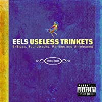 Useless Trinkets: B Sides, Soundtracks, Rarities and Unreleased 1996-2006 (2CD+DVD) by Eels (2008-01-15)