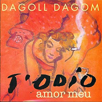 Dagoll Dagom - T'Odio Amor Meu