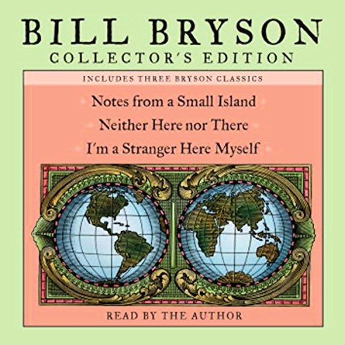 Bill Bryson Collector's Edition     Notes from a Small Island, Neither Here Nor There, and I'm a Stranger Here Myself              By:                                                                                                                                 Bill Bryson                               Narrated by:                                                                                                                                 Bill Bryson                      Length: 17 hrs and 11 mins     1,760 ratings     Overall 4.4