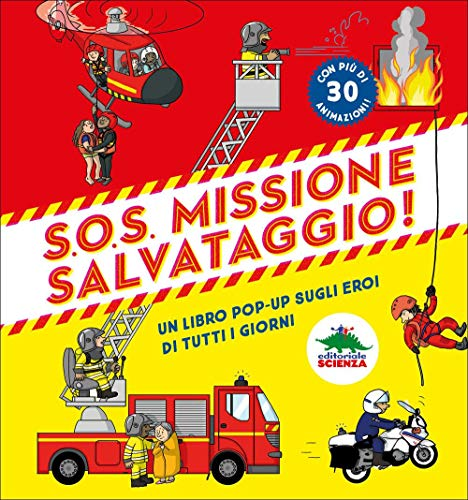 S.O.S. Missione salvataggio! Libro pop-up sugli eroi di tutti i giorni (Pop-up & co.)