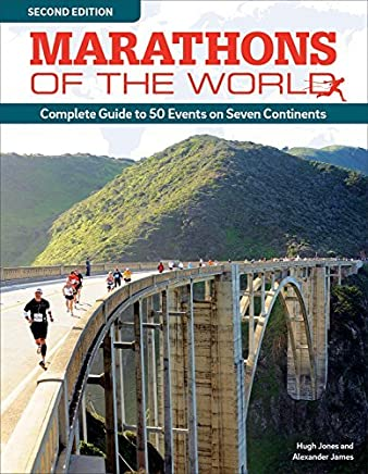 Marathons of the World, Second Edition: Complete Guide to 50 Events on Seven Continents by Hugh James Alexander Jones(2016-04-05)