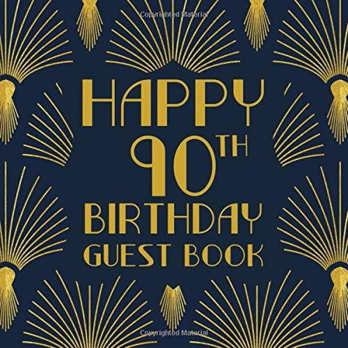 Happy 90th Birthday Guest Book: Birthday Sign In Book For Guest Messages Of Congratulations At 90 Years Old - 1920s Art Deco Style Cover. (Art Deco Birthday Message Books, Band 38)