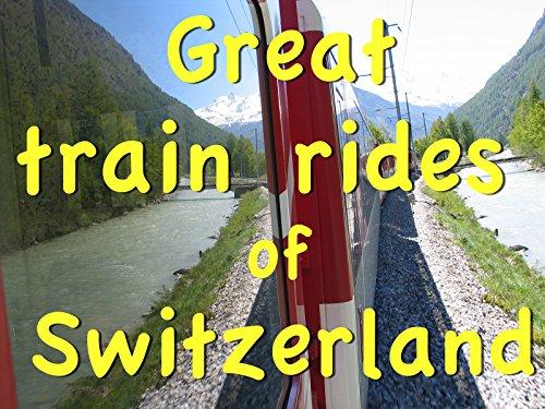 Great Train Rides of Switzerland