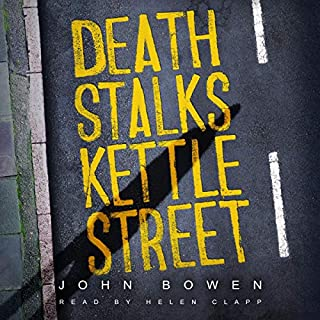 Death Stalks Kettle Street                   By:                                                                                                                                 John Bowen                               Narrated by:                                                                                                                                 Helen Clapp                      Length: 9 hrs and 40 mins     35 ratings     Overall 4.8