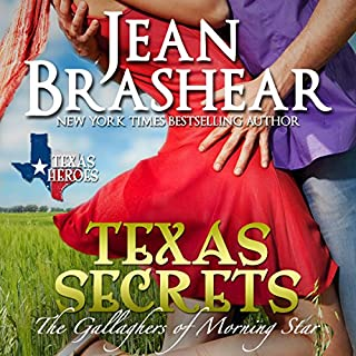 Texas Secrets     Texas Heroes: The Gallaghers of Morning Star, Book 1               By:                                                                                                                                 Jean Brashear                               Narrated by:                                                                                                                                 Eric G. Dove                      Length: 6 hrs and 20 mins     174 ratings     Overall 4.1