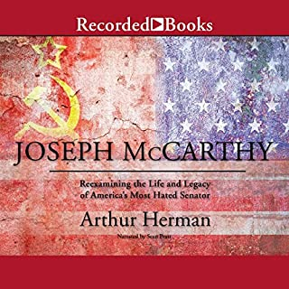 Joseph McCarthy     Reexamining the Life and Legacy of America's Most Hated Senator              By:                                                                                                                                 Arthur Herman                               Narrated by:                                                                                                                                 Sean Pratt                      Length: 16 hrs and 16 mins     17 ratings     Overall 4.6