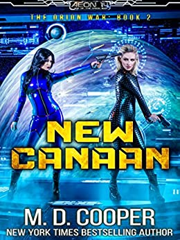 New Canaan: A Military Science Fiction Space Opera Epic (Aeon 14: The Orion War Book 2) by [M. D. Cooper]