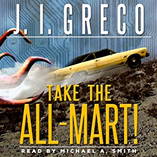 Take the All-Mart!     Reprobates of the Wasteland              By:                                                                                                                                 J. I. Greco                               Narrated by:                                                                                                                                 Michael A. Smith                      Length: 5 hrs and 18 mins     9 ratings     Overall 3.7