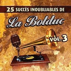 25 Succes Inoubliables Vol.3 by La Bolduc (2009-04-07)