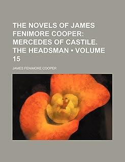 The Novels of James Fenimore Cooper (Volume 15); Mercedes of Castile. the Headsman