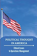 Political Thought In America: Ethical Issues In Operations Management: Ethical Management Activities