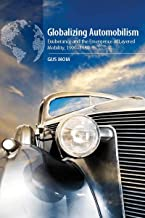Globalizing Automobilism: Exuberance and the Emergence of Layered Mobility, 1900–1980