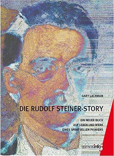 Die Rudolf Steiner-Story: Ein neuer Blick auf Leben und Werk eines spirituellen Pioniers
